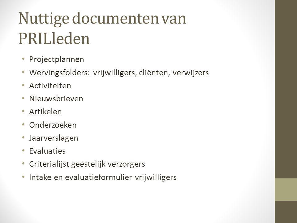 Nuttige documenten van PRILleden • Projectplannen • Wervingsfolders: vrijwilligers, cliënten, verwijzers • Activiteiten • Nieuwsbrieven • Artikelen •