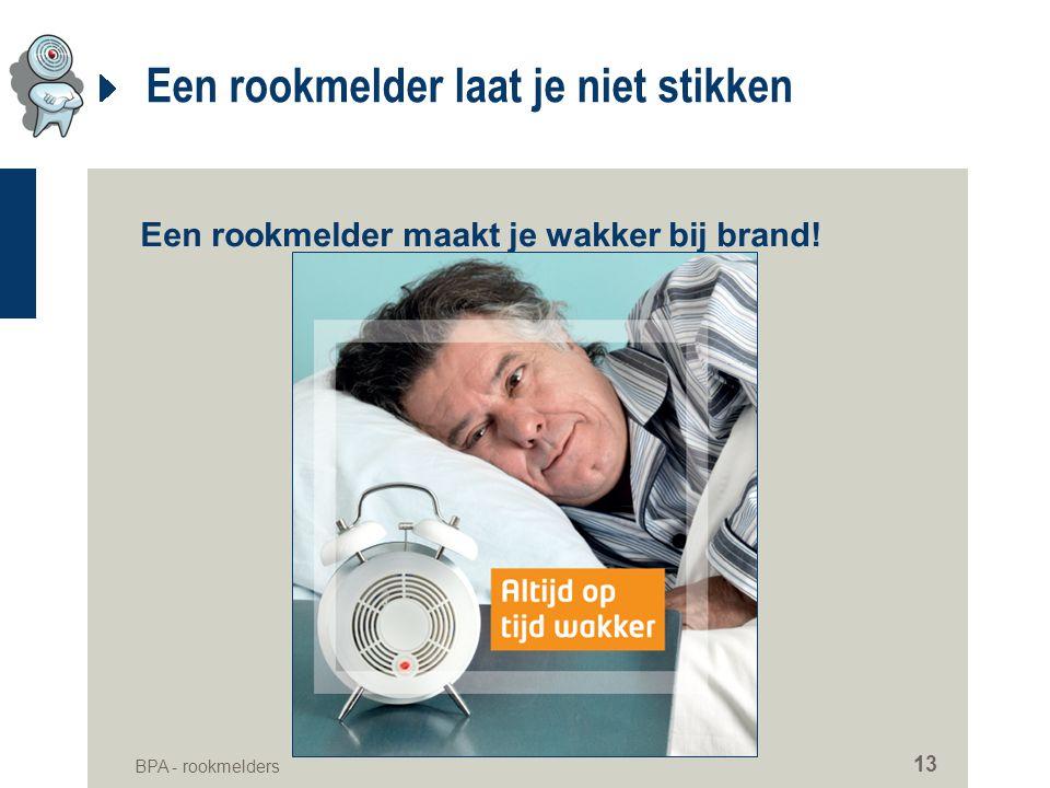 BPA - rookmelders 13 Een rookmelder laat je niet stikken Een rookmelder maakt je wakker bij brand!