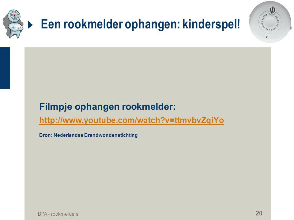 BPA - rookmelders 20 Een rookmelder ophangen: kinderspel! Filmpje ophangen rookmelder: http://www.youtube.com/watch?v=ttmvbvZqiYo Bron: Nederlandse Br