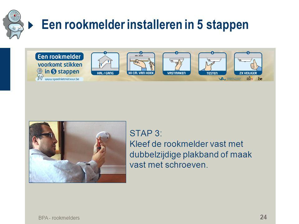 BPA - rookmelders 24 Een rookmelder installeren in 5 stappen STAP 3: Kleef de rookmelder vast met dubbelzijdige plakband of maak vast met schroeven.