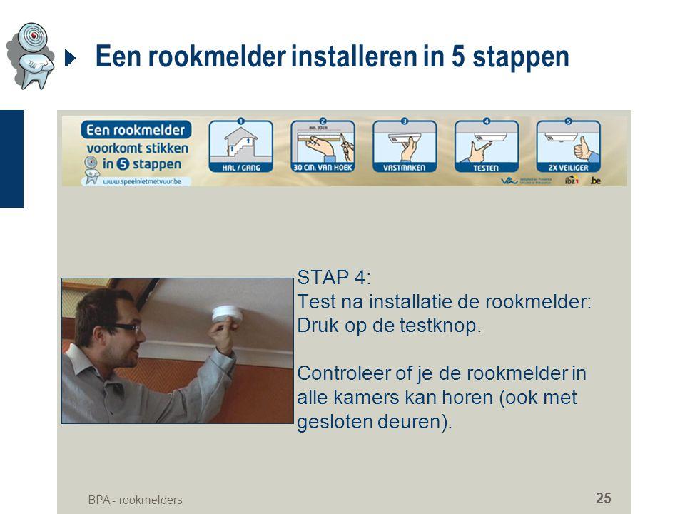 BPA - rookmelders 25 Een rookmelder installeren in 5 stappen STAP 4: Test na installatie de rookmelder: Druk op de testknop. Controleer of je de rookm