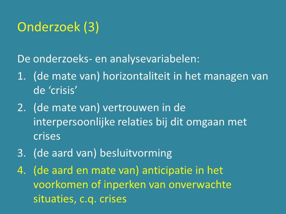 Onderzoek (3) De onderzoeks- en analysevariabelen: 1.(de mate van) horizontaliteit in het managen van de 'crisis' 2.(de mate van) vertrouwen in de int