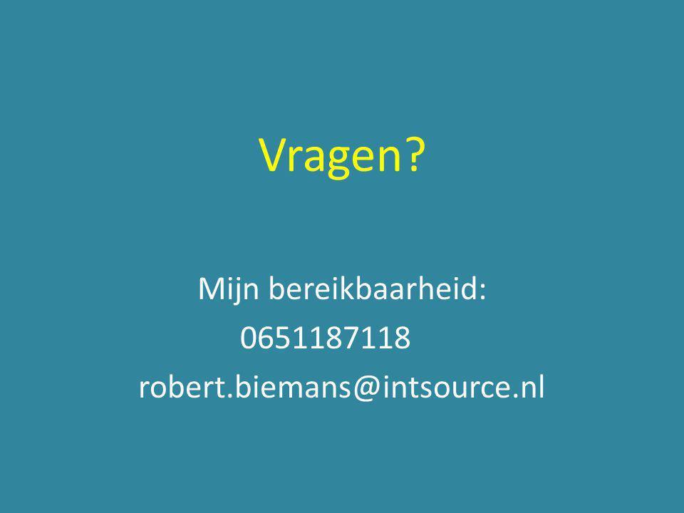 Vragen? Mijn bereikbaarheid: 0651187118 robert.biemans@intsource.nl