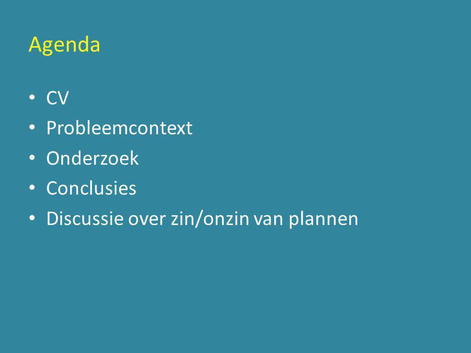 Agenda • CV • Probleemcontext • Onderzoek • Conclusies • Discussie over zin/onzin van plannen