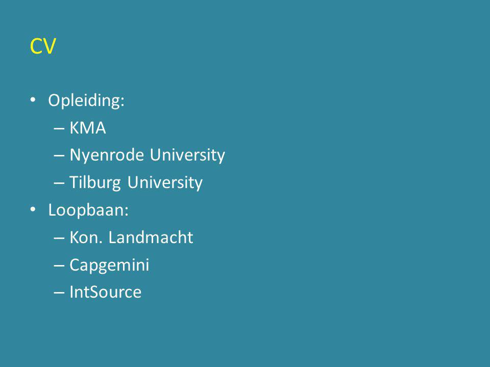 CV • Opleiding: – KMA – Nyenrode University – Tilburg University • Loopbaan: – Kon. Landmacht – Capgemini – IntSource