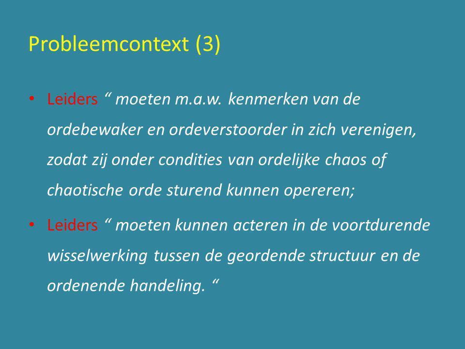"""Probleemcontext (3) • Leiders """" moeten m.a.w. kenmerken van de ordebewaker en ordeverstoorder in zich verenigen, zodat zij onder condities van ordelij"""