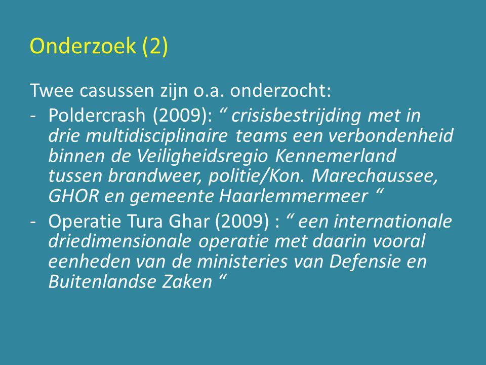 """Onderzoek (2) Twee casussen zijn o.a. onderzocht: -Poldercrash (2009): """" crisisbestrijding met in drie multidisciplinaire teams een verbondenheid binn"""