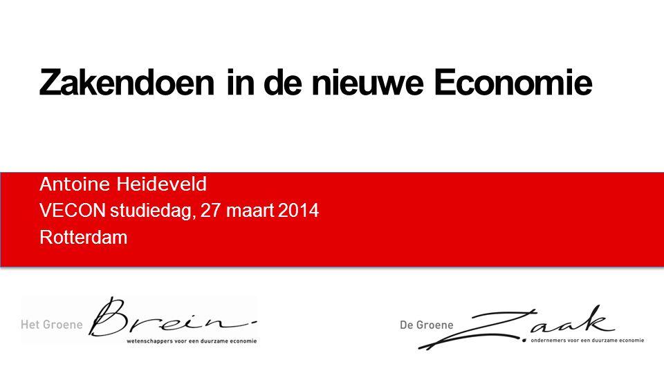 Antoine Heideveld VECON studiedag, 27 maart 2014 Rotterdam Zakendoen in de nieuwe Economie