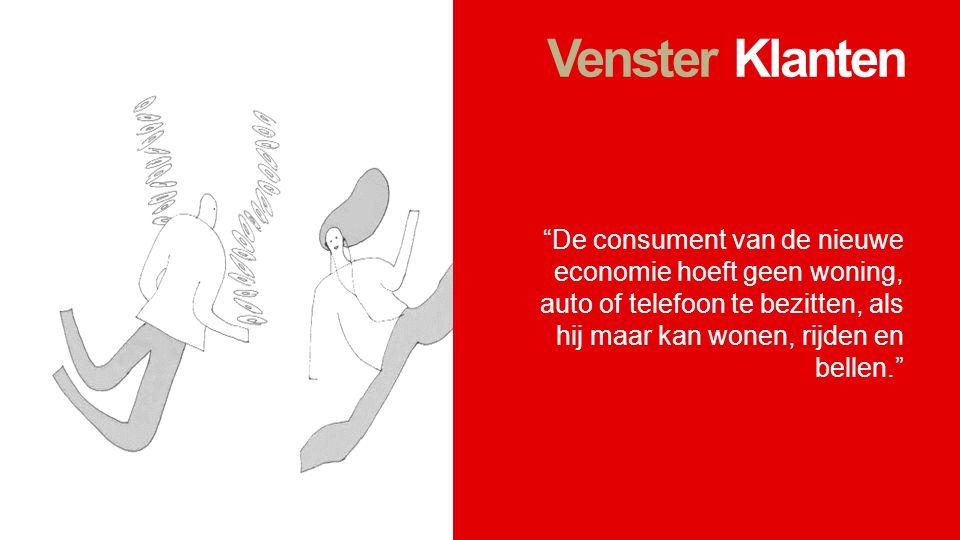 """Venster Klanten """"De consument van de nieuwe economie hoeft geen woning, auto of telefoon te bezitten, als hij maar kan wonen, rijden en bellen."""""""