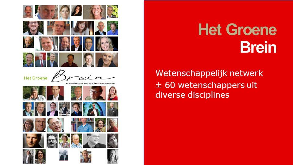 1. Het Groene Brein Wetenschappelijk netwerk ± 60 wetenschappers uit diverse disciplines