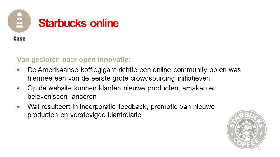 Van gesloten naar open innovatie: •De Amerikaanse koffiegigant richtte een online community op en was hiermee een van de eerste grote crowdsourcing in
