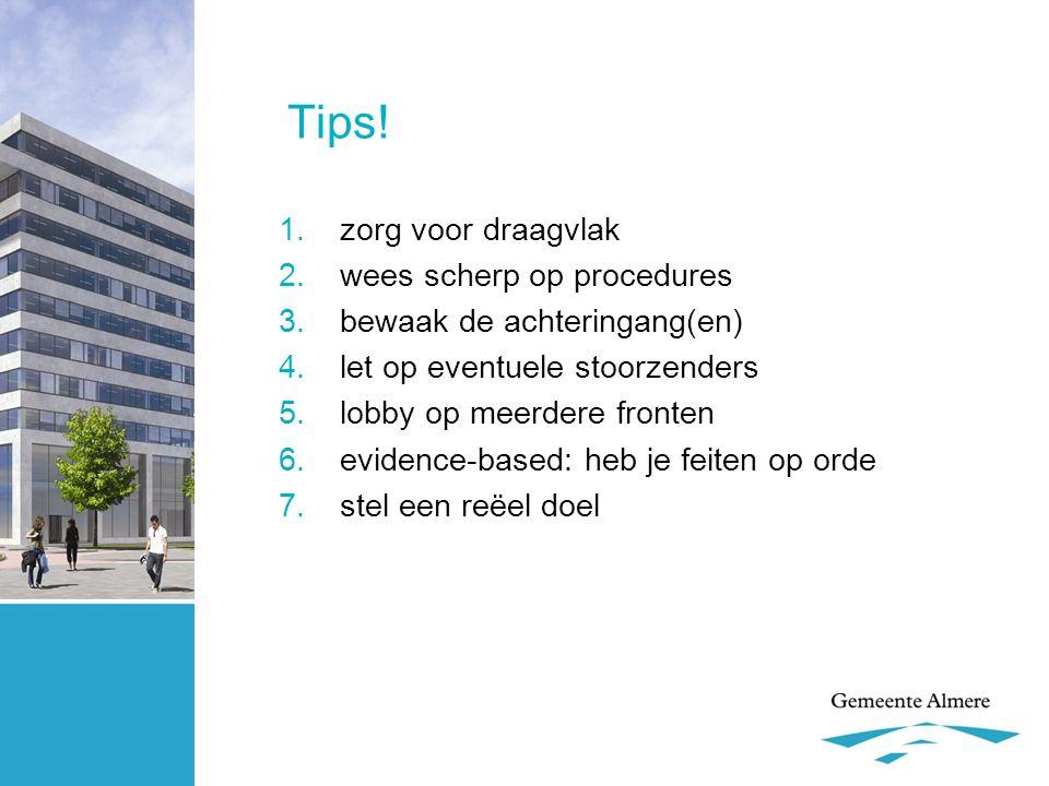 Tips! 1.zorg voor draagvlak 2.wees scherp op procedures 3.bewaak de achteringang(en) 4.let op eventuele stoorzenders 5.lobby op meerdere fronten 6.evi
