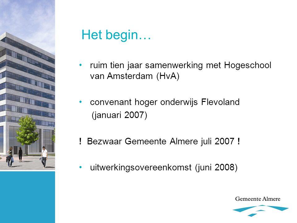 Het begin… •ruim tien jaar samenwerking met Hogeschool van Amsterdam (HvA) •convenant hoger onderwijs Flevoland (januari 2007) ! Bezwaar Gemeente Alme