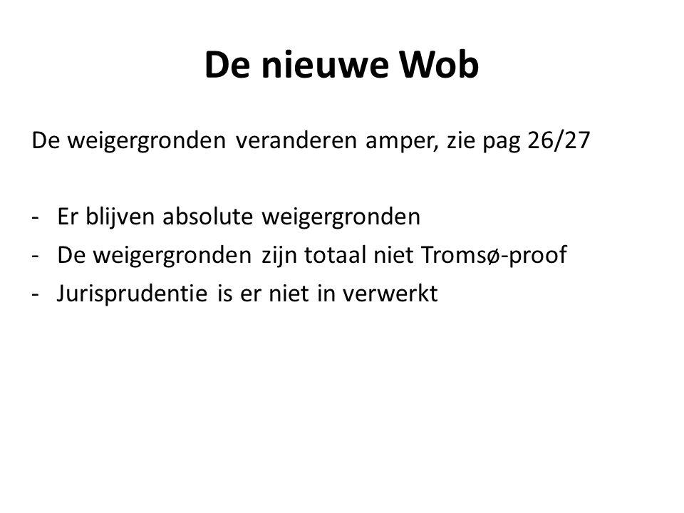 De nieuwe Wob De weigergronden veranderen amper, zie pag 26/27 -Er blijven absolute weigergronden -De weigergronden zijn totaal niet Tromsø-proof -Jurisprudentie is er niet in verwerkt