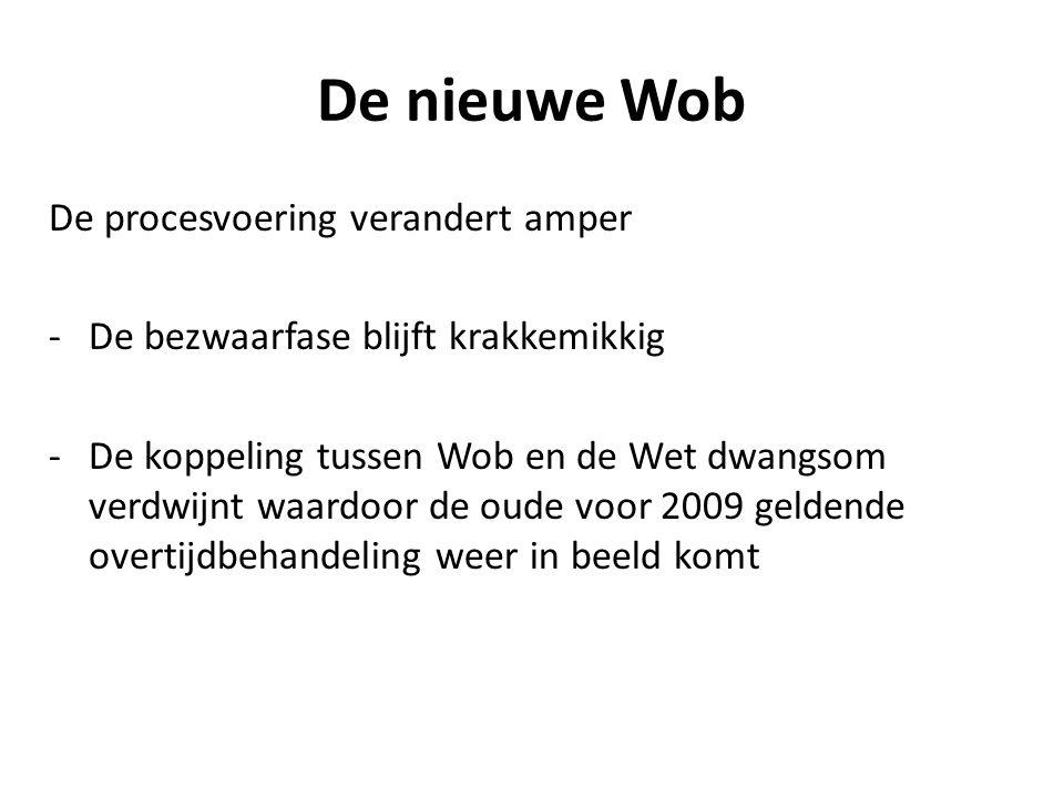 De nieuwe Wob De procesvoering verandert amper -De bezwaarfase blijft krakkemikkig -De koppeling tussen Wob en de Wet dwangsom verdwijnt waardoor de o
