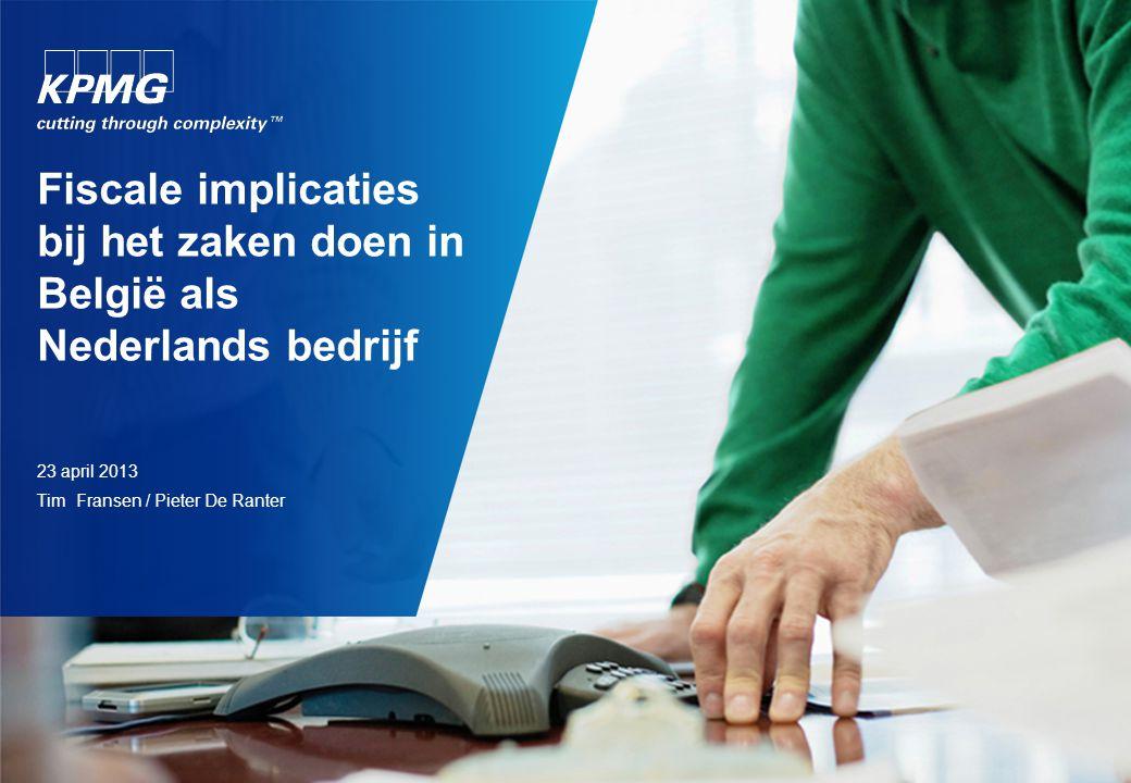 Fiscale implicaties bij het zaken doen in België als Nederlands bedrijf 23 april 2013 Tim Fransen / Pieter De Ranter