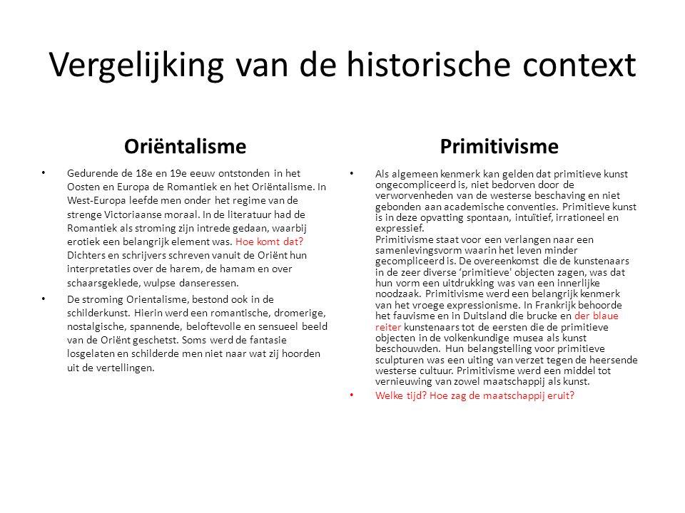 Vergelijking van de historische context Oriëntalisme • Gedurende de 18e en 19e eeuw ontstonden in het Oosten en Europa de Romantiek en het Oriëntalisme.