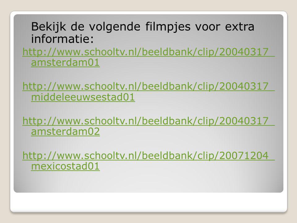 Bekijk de volgende filmpjes voor extra informatie: http://www.schooltv.nl/beeldbank/clip/20040317_ amsterdam01 http://www.schooltv.nl/beeldbank/clip/2
