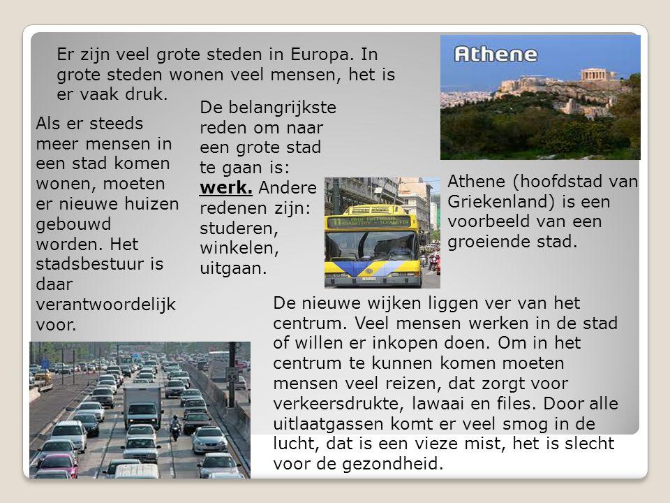 Er zijn veel grote steden in Europa. In grote steden wonen veel mensen, het is er vaak druk. Athene (hoofdstad van Griekenland) is een voorbeeld van e