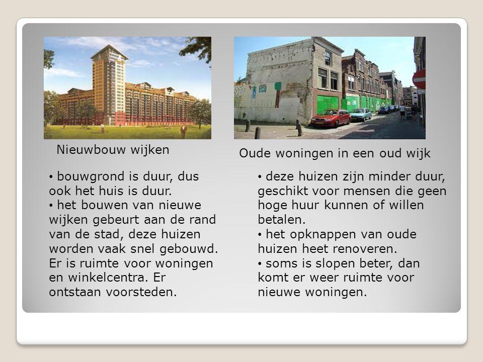 Nieuwbouw wijken Oude woningen in een oud wijk • bouwgrond is duur, dus ook het huis is duur. • het bouwen van nieuwe wijken gebeurt aan de rand van d