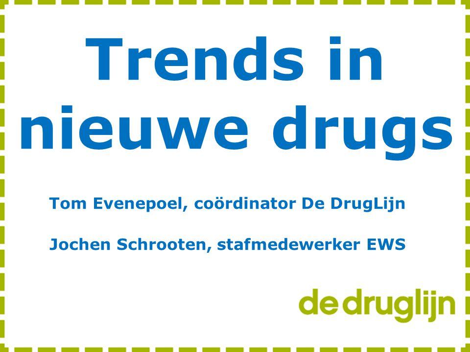 Trends in nieuwe drugs Tom Evenepoel, coördinator De DrugLijn Jochen Schrooten, stafmedewerker EWS
