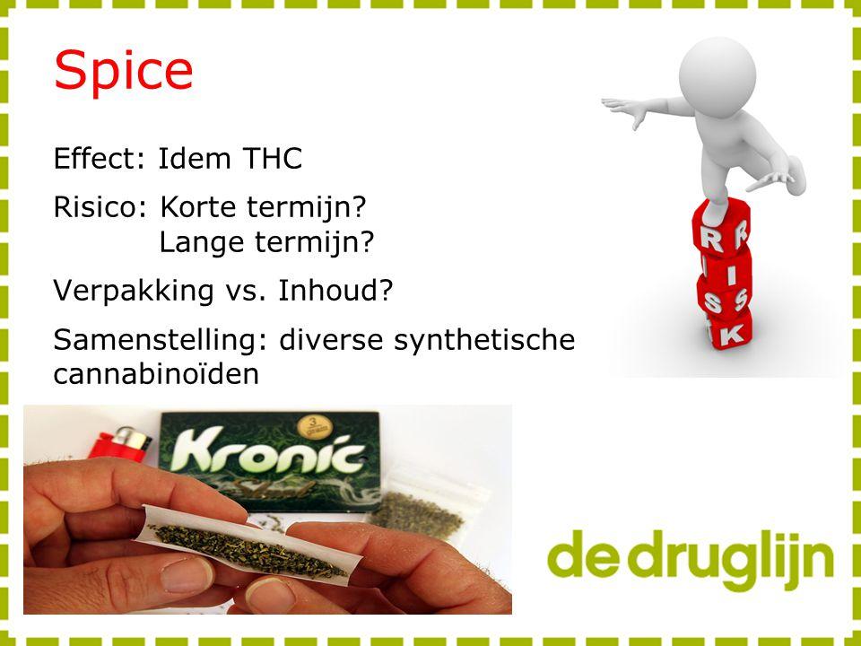 Spice Effect: Idem THC Risico: Korte termijn? Lange termijn? Verpakking vs. Inhoud? Samenstelling: diverse synthetische cannabinoïden