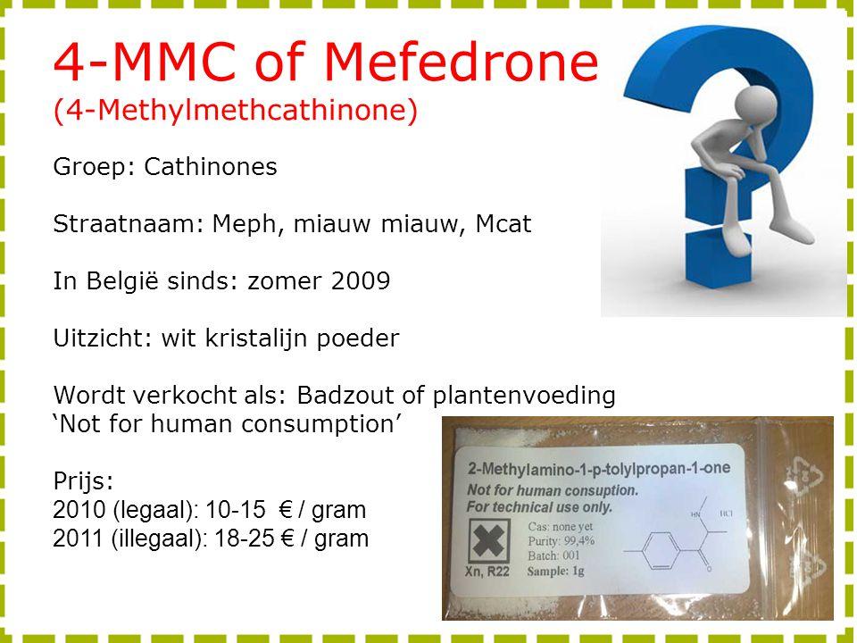 4-MMC of Mefedrone (4-Methylmethcathinone) Groep: Cathinones Straatnaam: Meph, miauw miauw, Mcat In België sinds: zomer 2009 Uitzicht: wit kristalijn