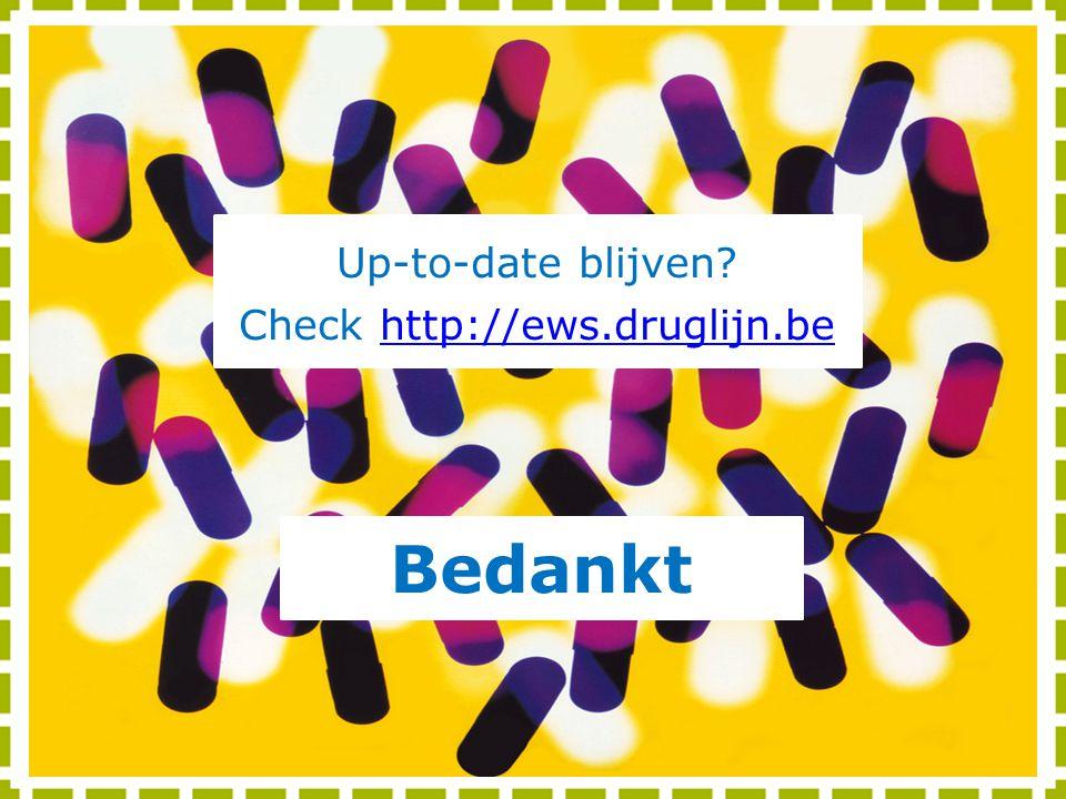 Up-to-date blijven? Check http://ews.druglijn.behttp://ews.druglijn.be Bedankt