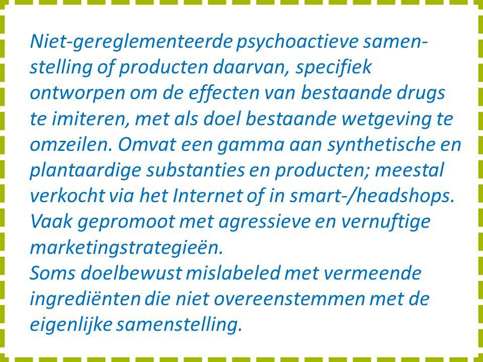 Niet-gereglementeerde psychoactieve samen- stelling of producten daarvan, specifiek ontworpen om de effecten van bestaande drugs te imiteren, met als