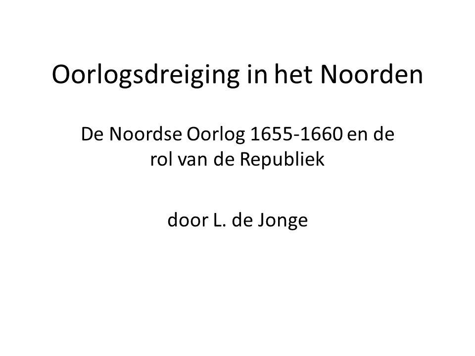 Oorlogsdreiging in het Noorden De Noordse Oorlog 1655-1660 en de rol van de Republiek door L. de Jonge
