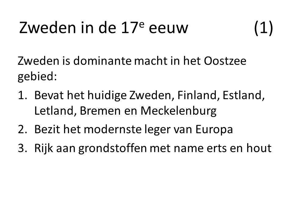 Zweden in de 17 e eeuw (1) Zweden is dominante macht in het Oostzee gebied: 1.Bevat het huidige Zweden, Finland, Estland, Letland, Bremen en Meckelenb