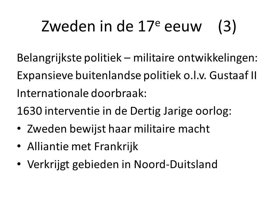 Zweden in de 17 e eeuw (3) Belangrijkste politiek – militaire ontwikkelingen: Expansieve buitenlandse politiek o.l.v. Gustaaf II Internationale doorbr