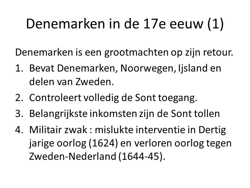 Denemarken in de 17e eeuw (1) Denemarken is een grootmachten op zijn retour. 1.Bevat Denemarken, Noorwegen, Ijsland en delen van Zweden. 2.Controleert