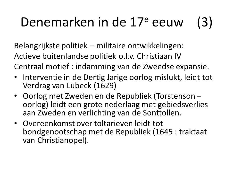 Denemarken in de 17 e eeuw (3) Belangrijkste politiek – militaire ontwikkelingen: Actieve buitenlandse politiek o.l.v. Christiaan IV Centraal motief :