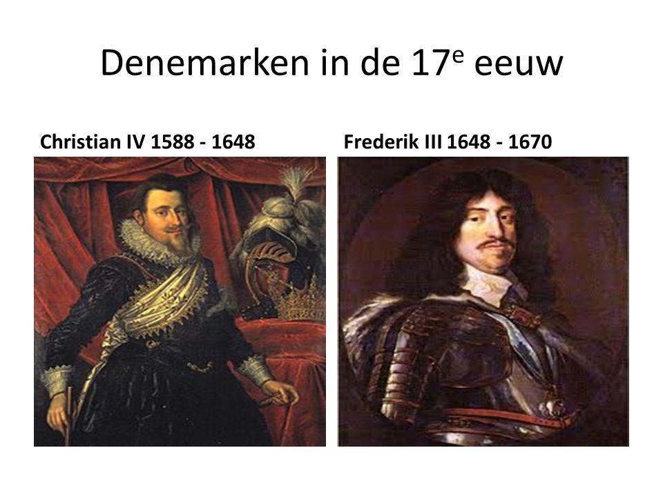 Denemarken in de 17 e eeuw Christian IV 1588 - 1648Frederik III 1648 - 1670