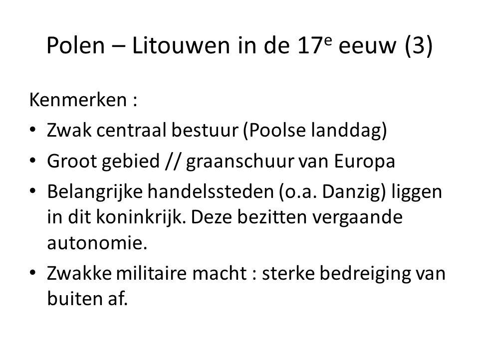 Polen – Litouwen in de 17 e eeuw (3) Kenmerken : • Zwak centraal bestuur (Poolse landdag) • Groot gebied // graanschuur van Europa • Belangrijke hande