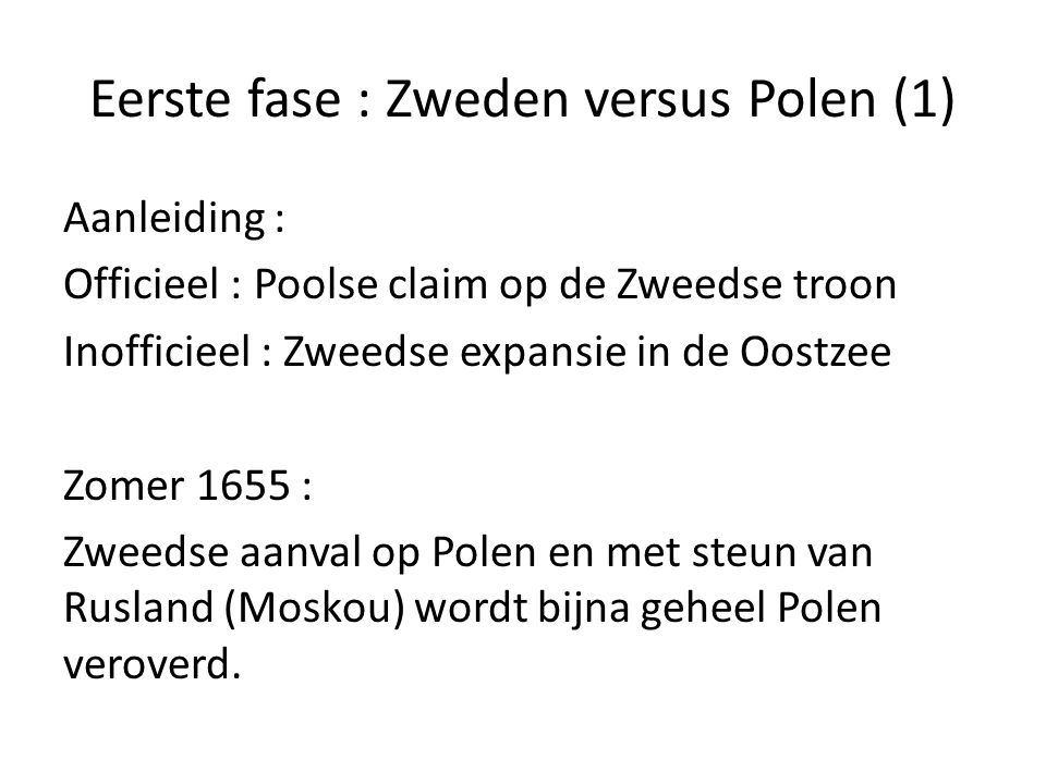Eerste fase : Zweden versus Polen (1) Aanleiding : Officieel : Poolse claim op de Zweedse troon Inofficieel : Zweedse expansie in de Oostzee Zomer 165