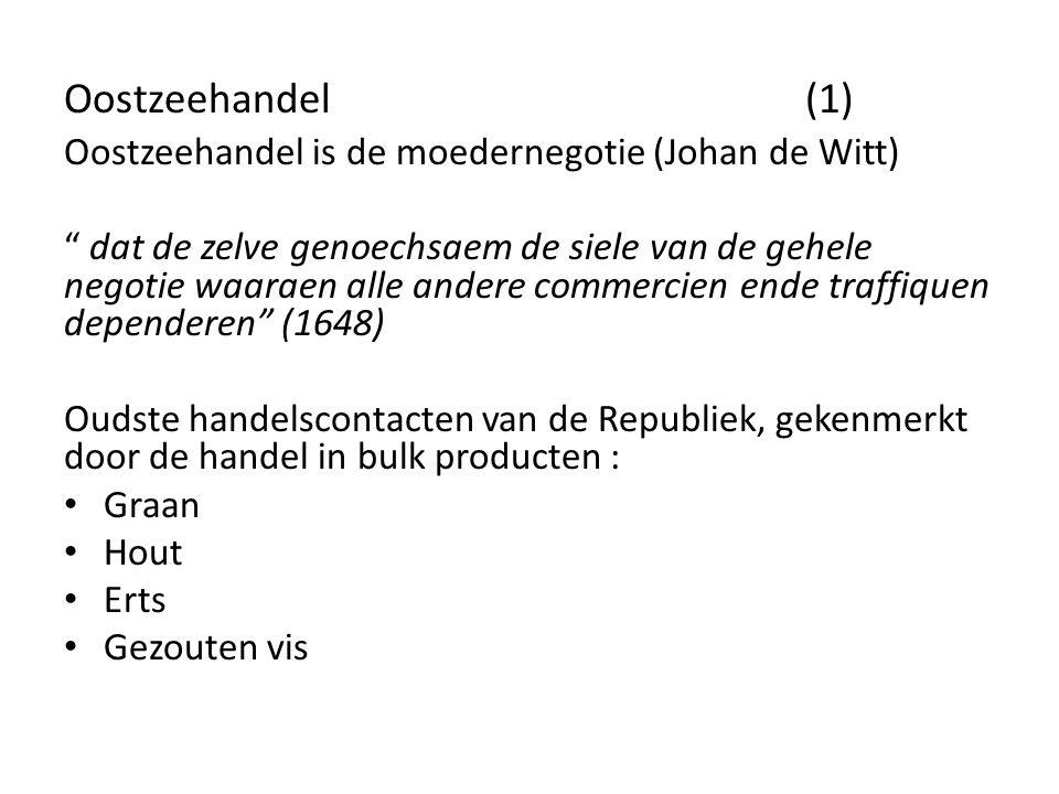 """Oostzeehandel (1) Oostzeehandel is de moedernegotie (Johan de Witt) """" dat de zelve genoechsaem de siele van de gehele negotie waaraen alle andere comm"""