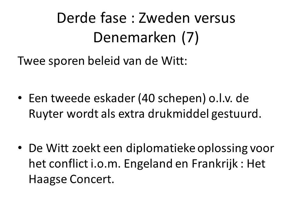 Derde fase : Zweden versus Denemarken (7) Twee sporen beleid van de Witt: • Een tweede eskader (40 schepen) o.l.v. de Ruyter wordt als extra drukmidde