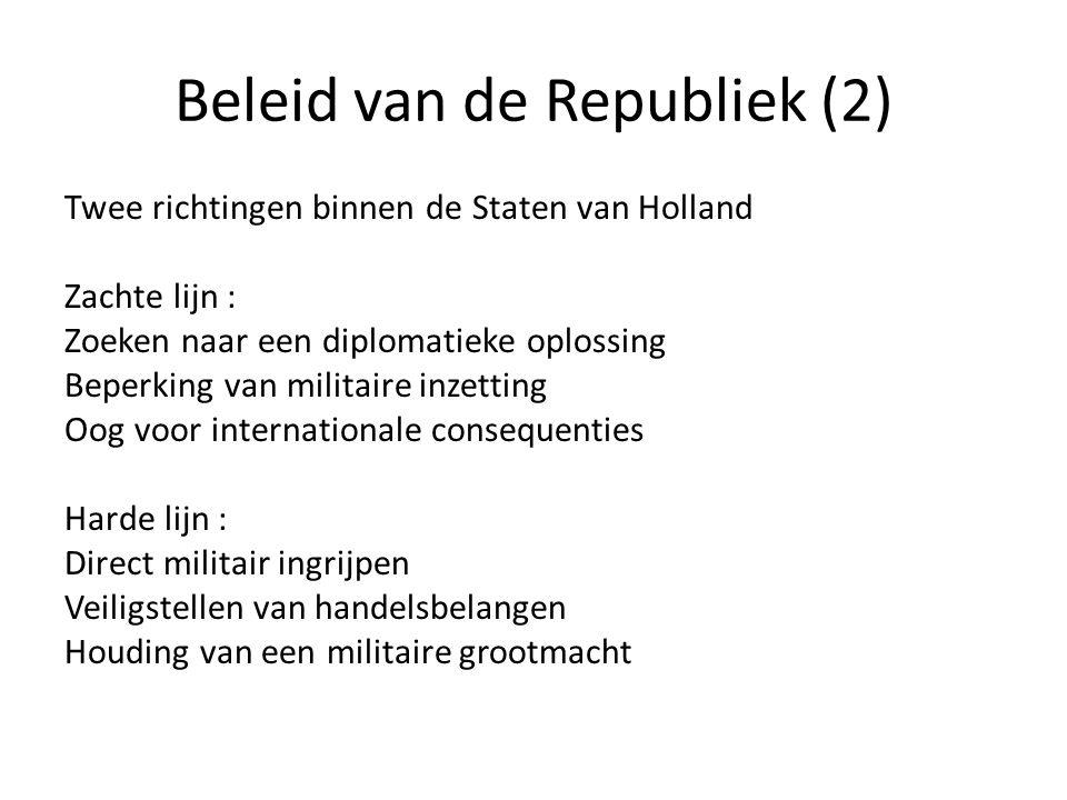 Beleid van de Republiek (2) Twee richtingen binnen de Staten van Holland Zachte lijn : Zoeken naar een diplomatieke oplossing Beperking van militaire