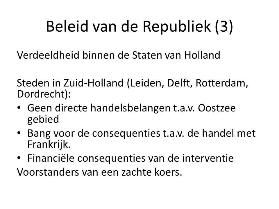 Beleid van de Republiek (3) Verdeeldheid binnen de Staten van Holland Steden in Zuid-Holland (Leiden, Delft, Rotterdam, Dordrecht): • Geen directe han