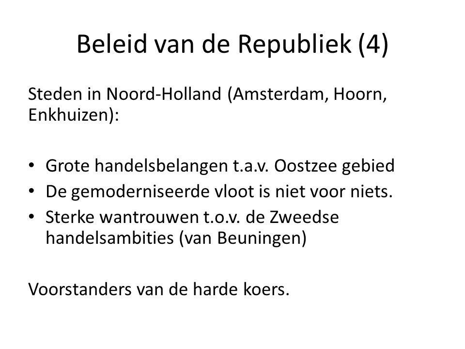 Beleid van de Republiek (4) Steden in Noord-Holland (Amsterdam, Hoorn, Enkhuizen): • Grote handelsbelangen t.a.v. Oostzee gebied • De gemoderniseerde