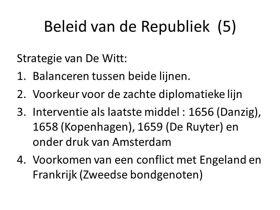 Beleid van de Republiek (5) Strategie van De Witt: 1.Balanceren tussen beide lijnen. 2.Voorkeur voor de zachte diplomatieke lijn 3.Interventie als laa