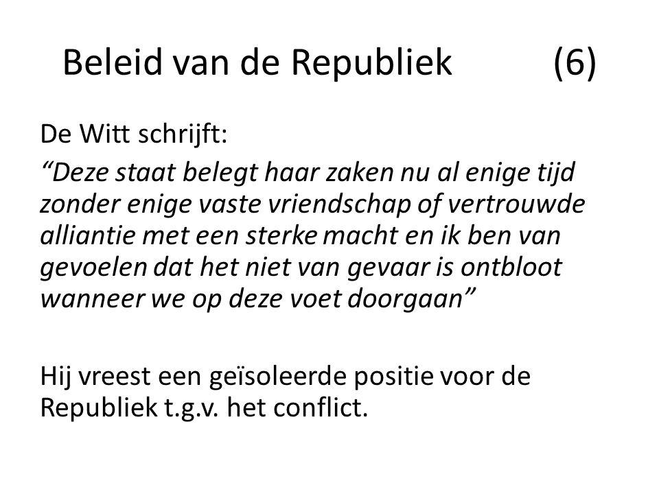 """Beleid van de Republiek (6) De Witt schrijft: """"Deze staat belegt haar zaken nu al enige tijd zonder enige vaste vriendschap of vertrouwde alliantie me"""