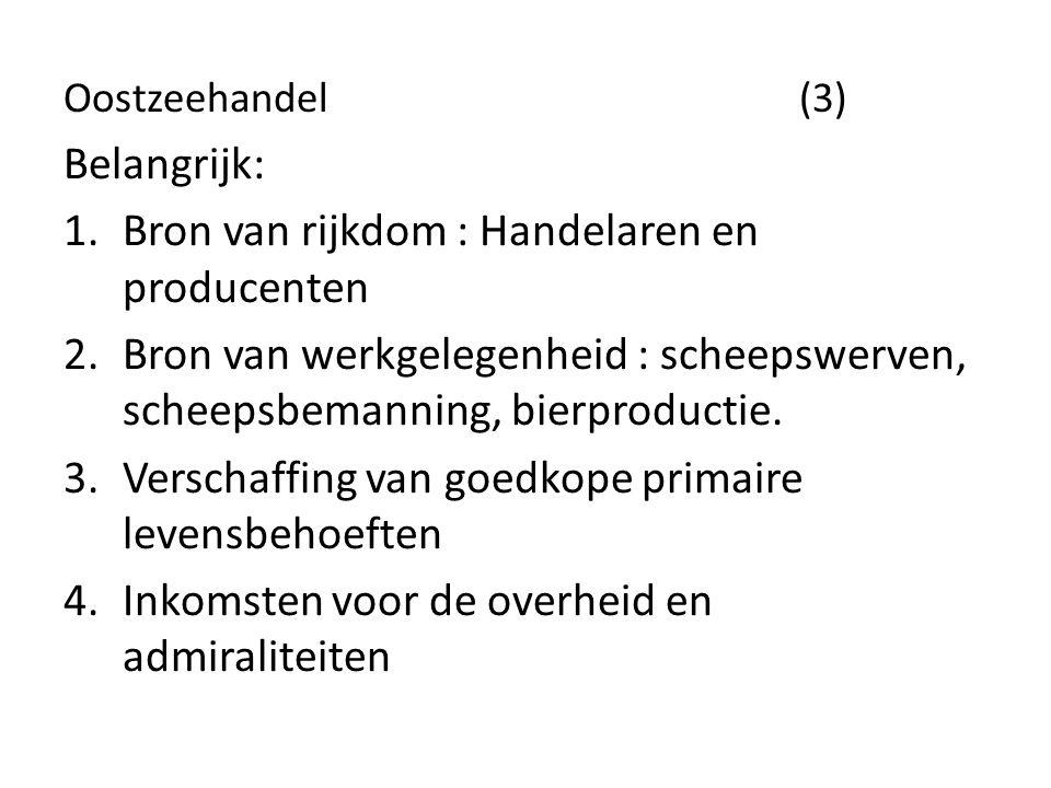 Oostzeehandel (3) Belangrijk: 1.Bron van rijkdom : Handelaren en producenten 2.Bron van werkgelegenheid : scheepswerven, scheepsbemanning, bierproduct