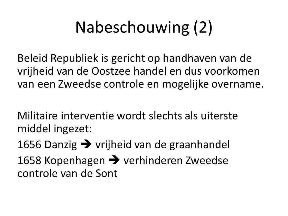 Nabeschouwing (2) Beleid Republiek is gericht op handhaven van de vrijheid van de Oostzee handel en dus voorkomen van een Zweedse controle en mogelijk