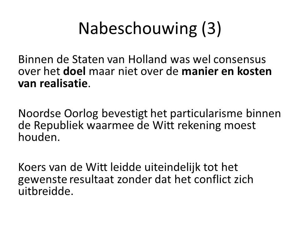 Nabeschouwing (3) Binnen de Staten van Holland was wel consensus over het doel maar niet over de manier en kosten van realisatie. Noordse Oorlog beves