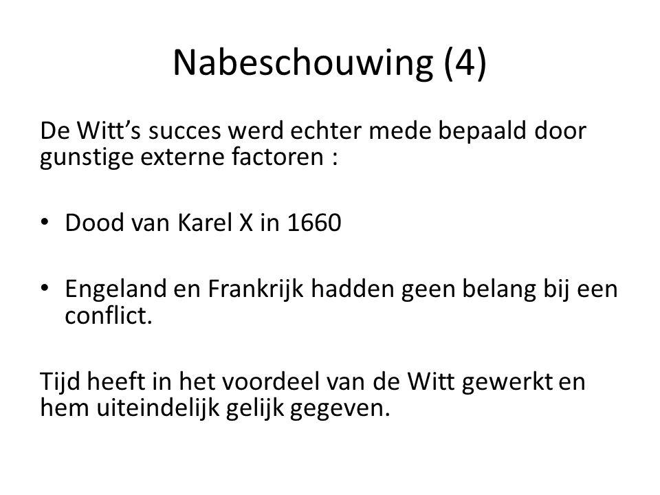 Nabeschouwing (4) De Witt's succes werd echter mede bepaald door gunstige externe factoren : • Dood van Karel X in 1660 • Engeland en Frankrijk hadden