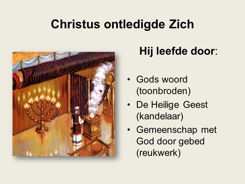 Christus ontledigde Zich Hij leefde door: •Gods woord (toonbroden) •De Heilige Geest (kandelaar) •Gemeenschap met God door gebed (reukwerk)