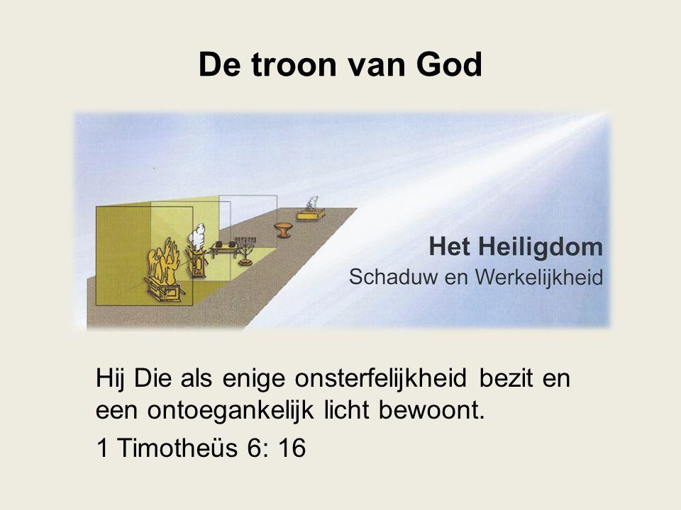 Hij Die als enige onsterfelijkheid bezit en een ontoegankelijk licht bewoont. 1 Timotheüs 6: 16 De troon van God